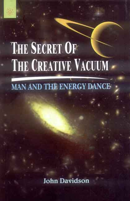 The Secret of the Creative Vacuum: Man and the Energy Dance by John Davidson